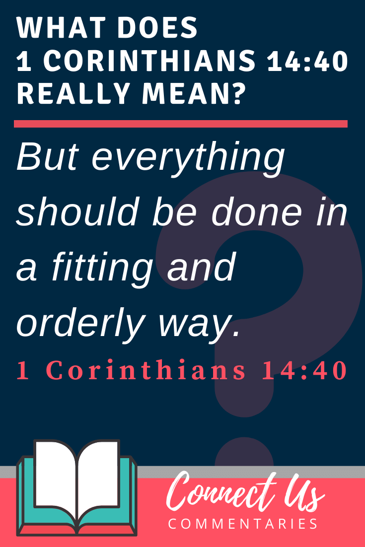 1 Corinthians 14:40 Meaning and Commentary