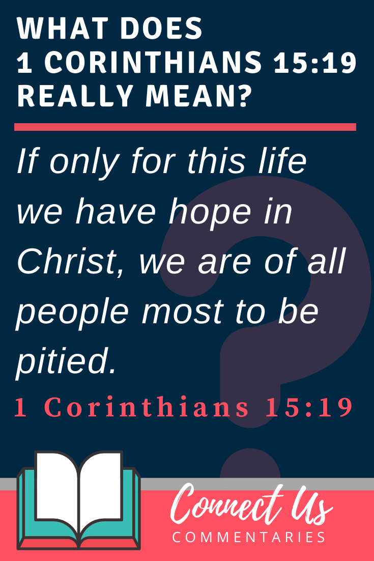 1 Corinthians 15:19 Meaning and Commentary
