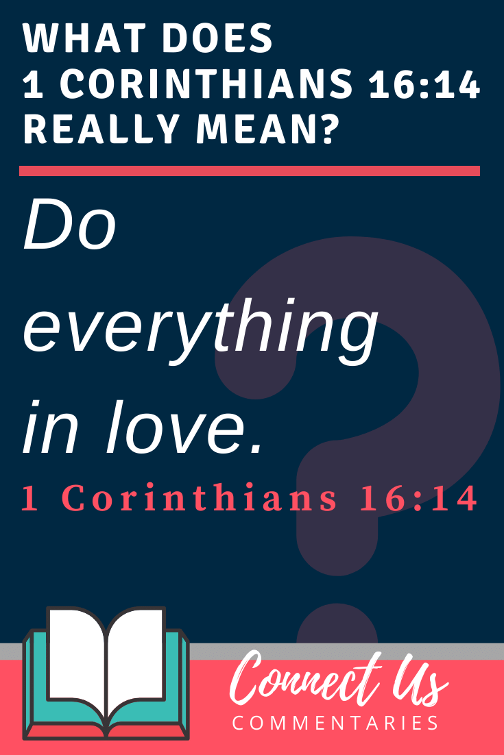 1 Corinthians 16:14 Meaning and Commentary