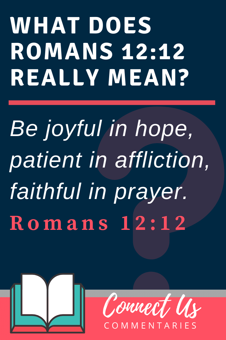 Romans 12:12 Meaning and Commentary