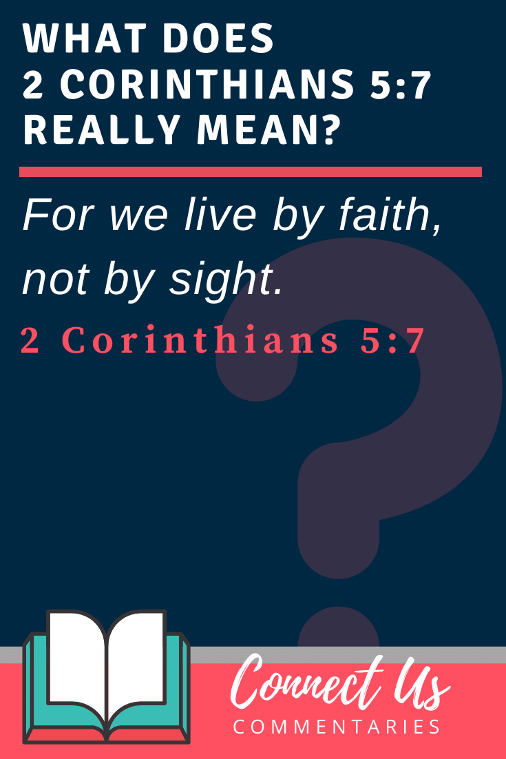 2 Corinthians 5:7 Meaning and Commentary