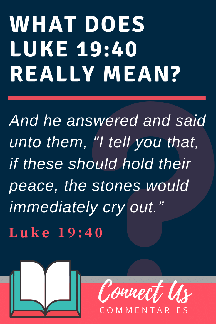 Luke 19:40 Meaning and Commentary