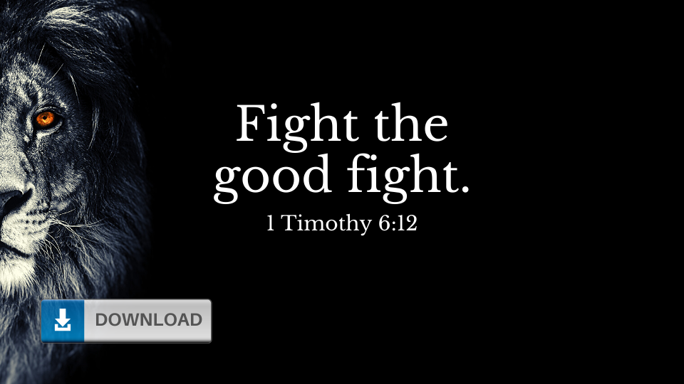 Fight the Good Fight Wallpaper